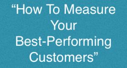 How To Measure Your Best Performing Customers And Get More Like Them